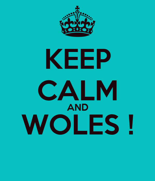KEEP CALM AND WOLES !