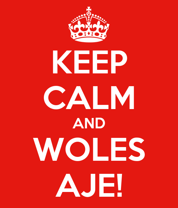 KEEP CALM AND WOLES AJE!