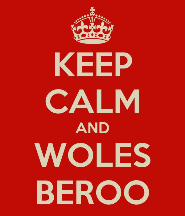 KEEP CALM AND WOLES BEROO