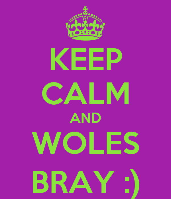 KEEP CALM AND WOLES BRAY :)