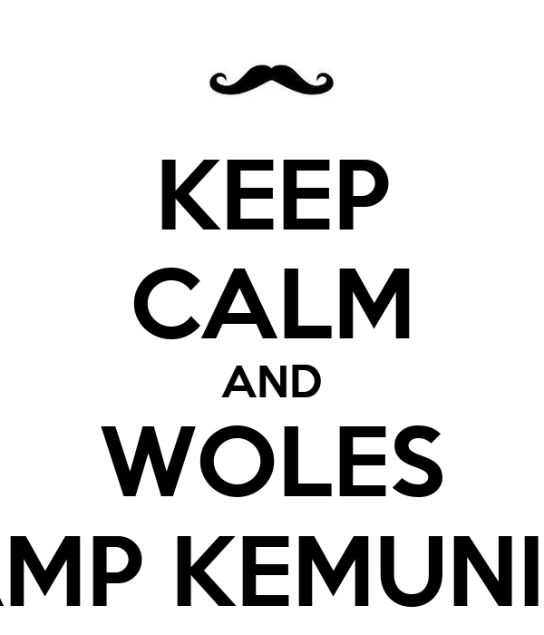 KEEP CALM AND WOLES CAMP KEMUNING