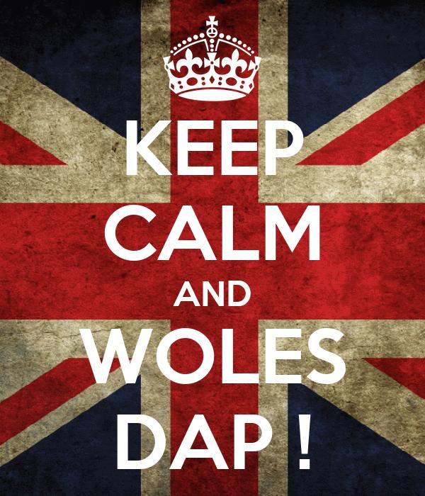 KEEP CALM AND WOLES DAP !