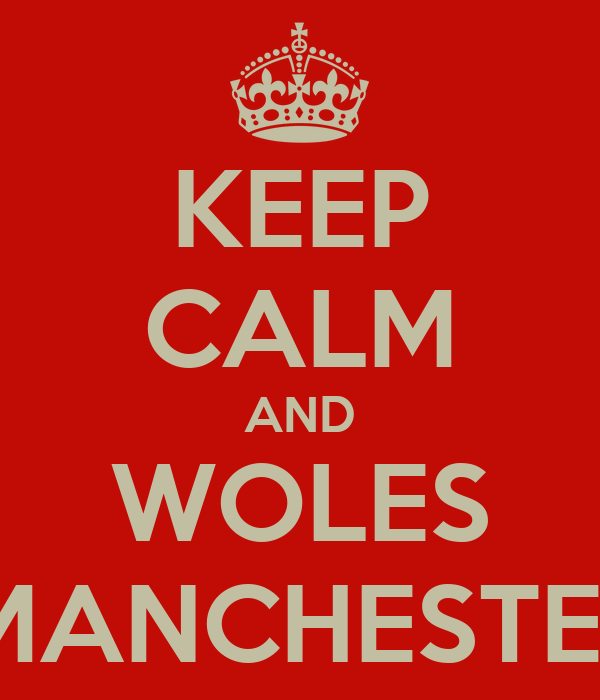 KEEP CALM AND WOLES GLORY MANCHESTERUNITED