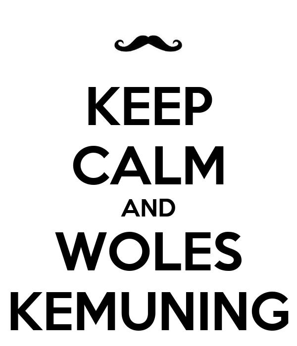 KEEP CALM AND WOLES KEMUNING