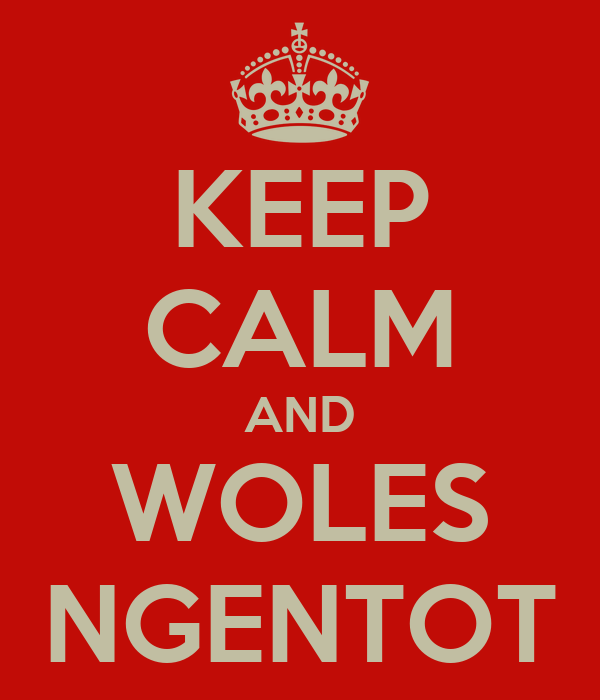 KEEP CALM AND WOLES NGENTOT