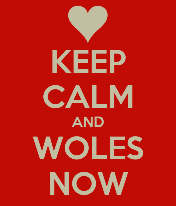 KEEP CALM AND WOLES NOW