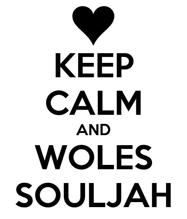 KEEP CALM AND WOLES SOULJAH