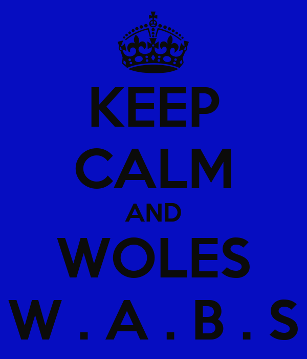 KEEP CALM AND WOLES W . A . B . S
