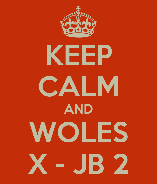 KEEP CALM AND WOLES X - JB 2