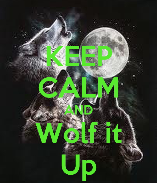 KEEP CALM AND Wolf it Up
