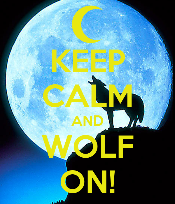 KEEP CALM AND WOLF ON!