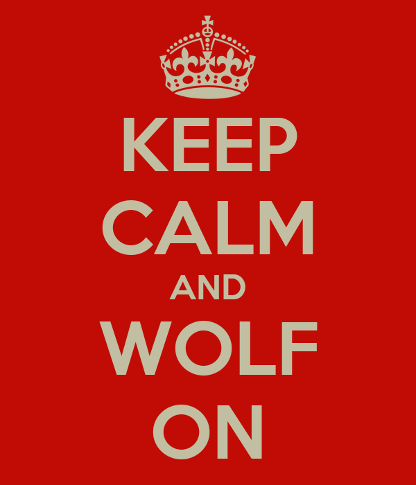KEEP CALM AND WOLF ON