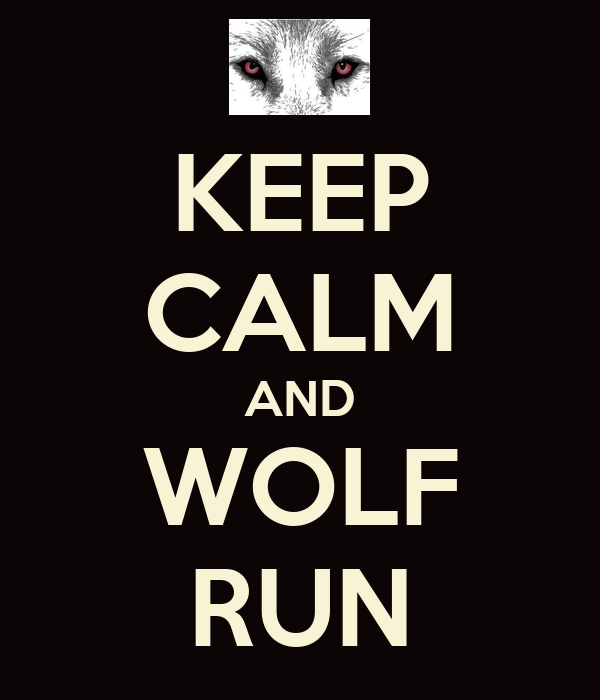 KEEP CALM AND WOLF RUN