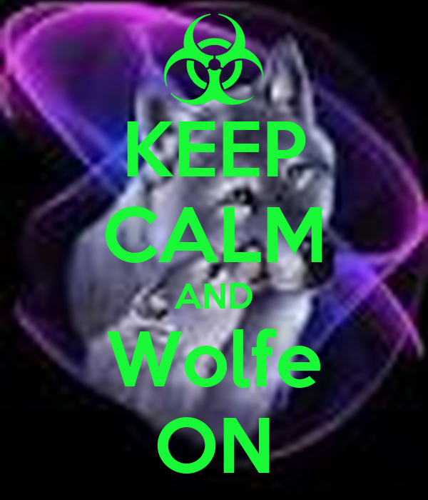 KEEP CALM AND Wolfe ON