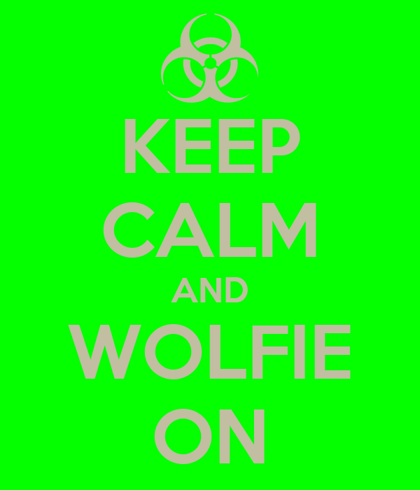 KEEP CALM AND WOLFIE ON