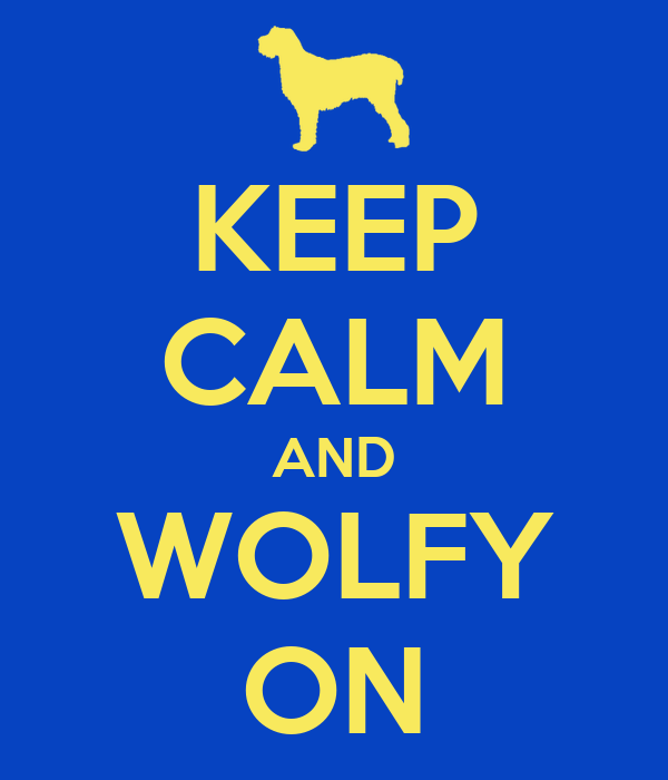 KEEP CALM AND WOLFY ON