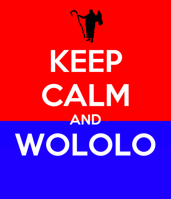 KEEP CALM AND WOLOLO