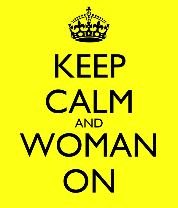 KEEP CALM AND WOMAN ON
