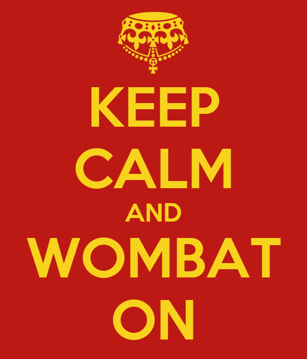 KEEP CALM AND WOMBAT ON