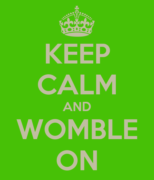 KEEP CALM AND WOMBLE ON