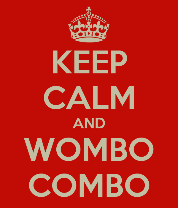 KEEP CALM AND WOMBO COMBO