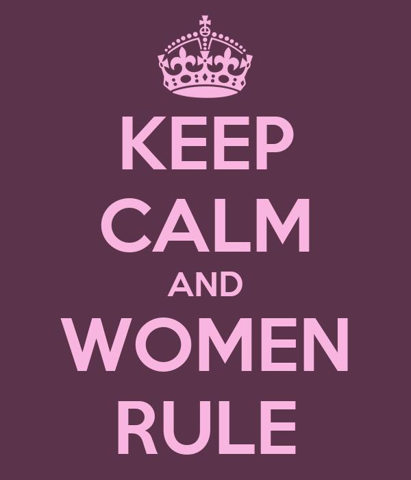 KEEP CALM AND WOMEN RULE