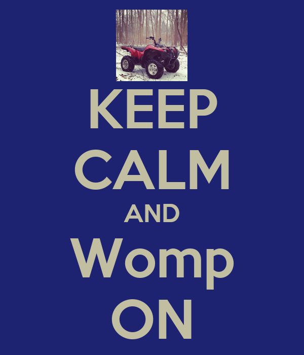 KEEP CALM AND Womp ON