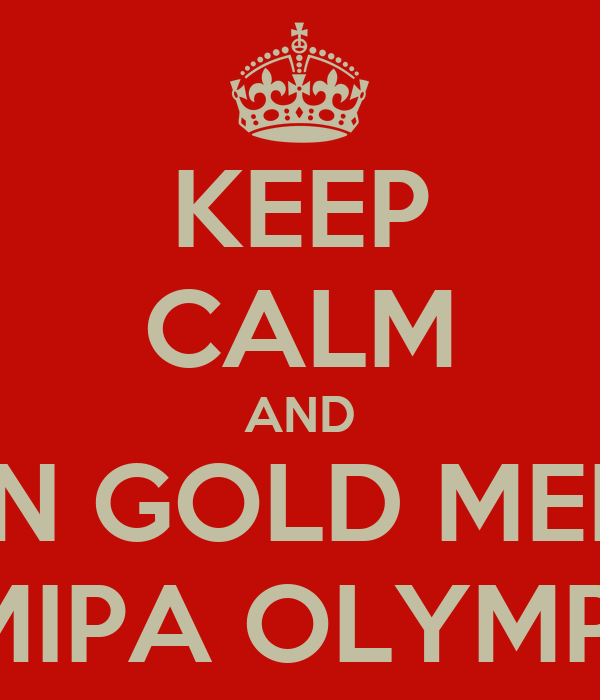 KEEP CALM AND WON GOLD MEDAL IN MIPA OLYMPICS