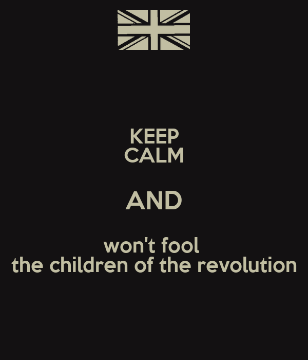 KEEP CALM AND won't fool  the children of the revolution