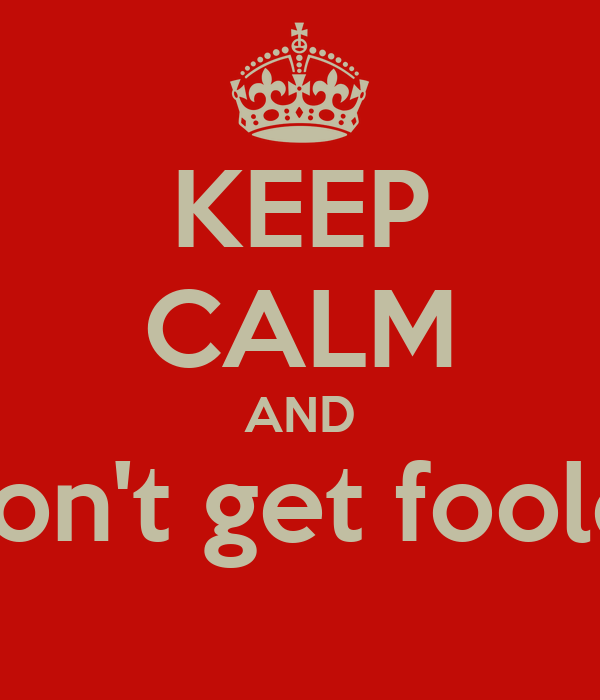 KEEP CALM AND Won't get fooled