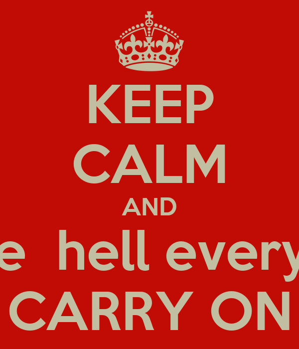 KEEP CALM AND wonder what the  hell everyone´s up to but CARRY ON