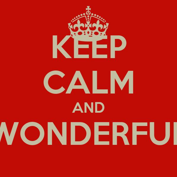 KEEP CALM AND WONDERFUL