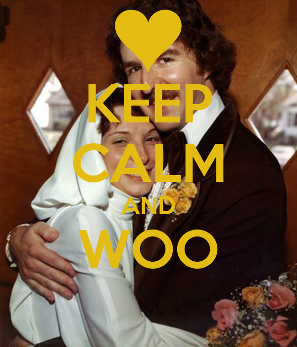 KEEP CALM AND WOO
