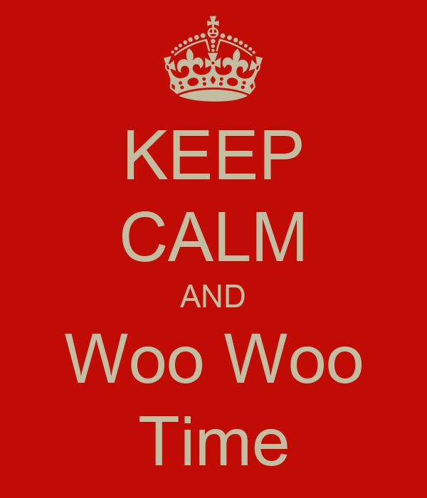 KEEP CALM AND Woo Woo Time