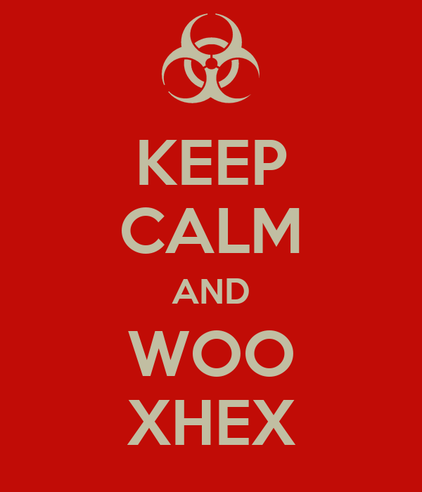 KEEP CALM AND WOO XHEX