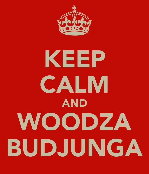KEEP CALM AND WOODZA BUDJUNGA