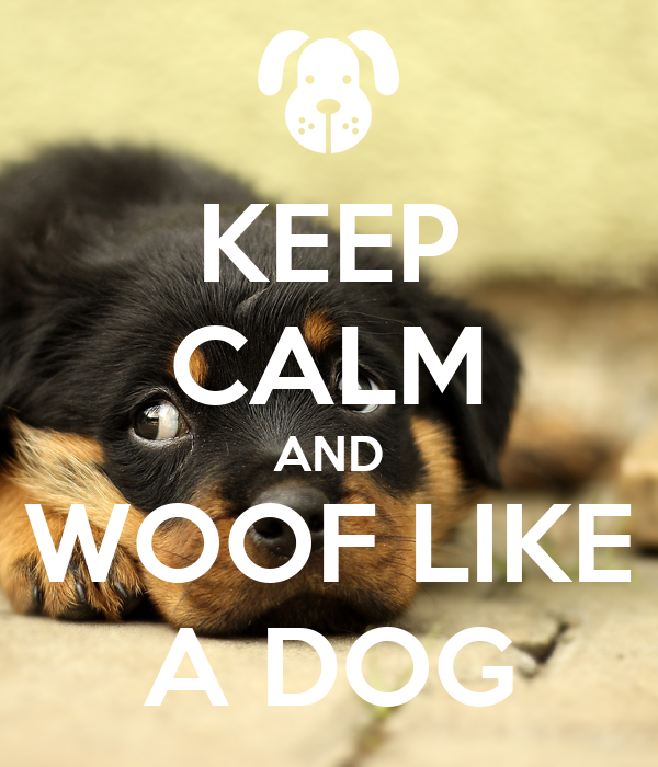 KEEP CALM AND WOOF LIKE A DOG