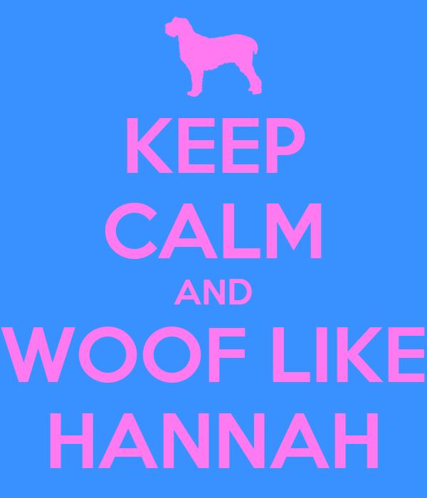 KEEP CALM AND WOOF LIKE HANNAH