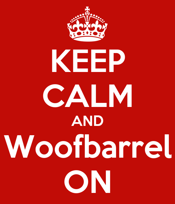 KEEP CALM AND Woofbarrel ON