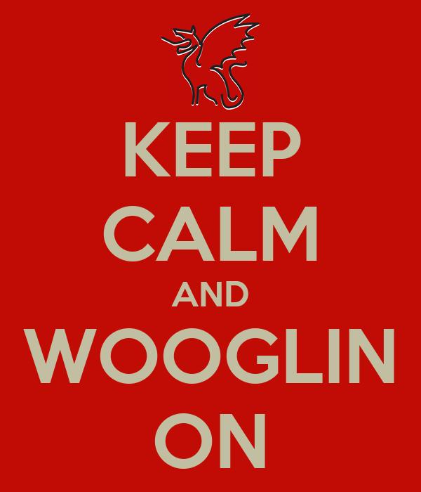 KEEP CALM AND WOOGLIN ON