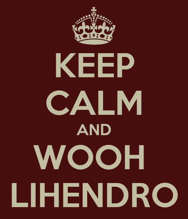 KEEP CALM AND WOOH  LIHENDRO