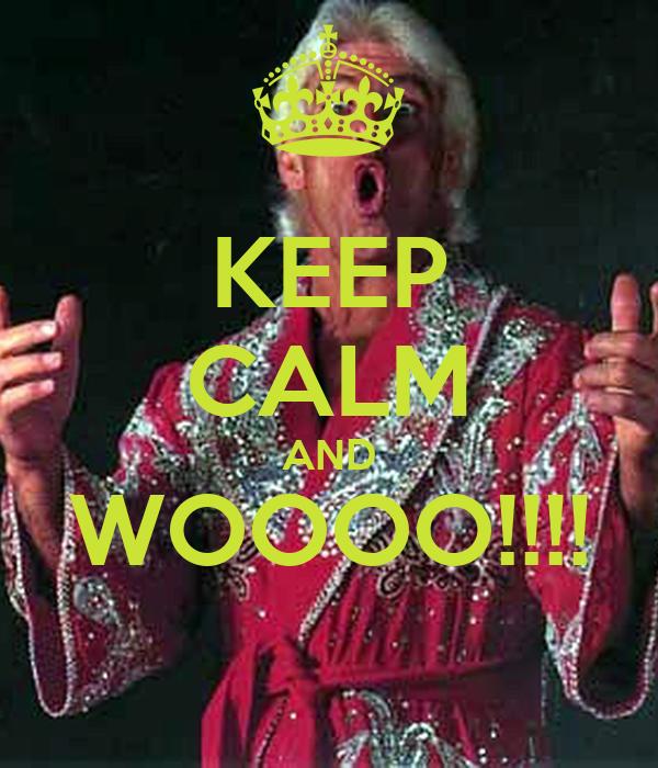 KEEP CALM AND WOOOO!!!!