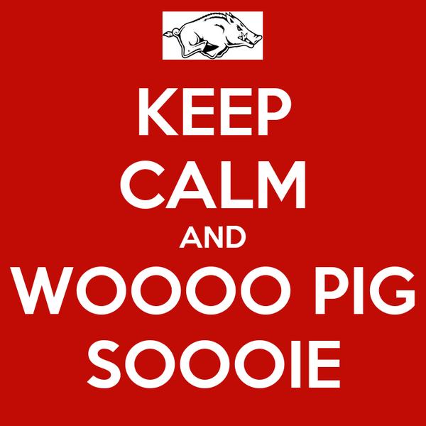 KEEP CALM AND WOOOO PIG SOOOIE