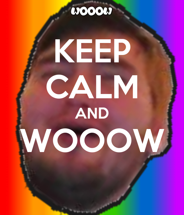 KEEP CALM AND WOOOW