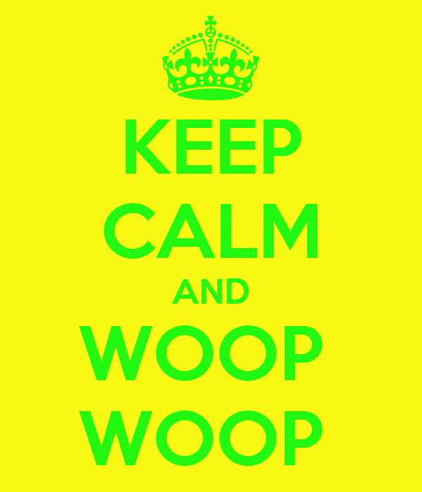 KEEP CALM AND WOOP  WOOP