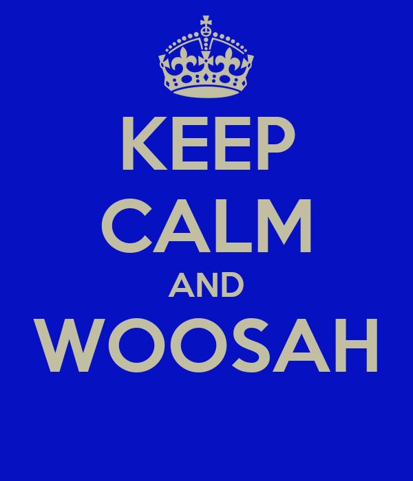KEEP CALM AND WOOSAH