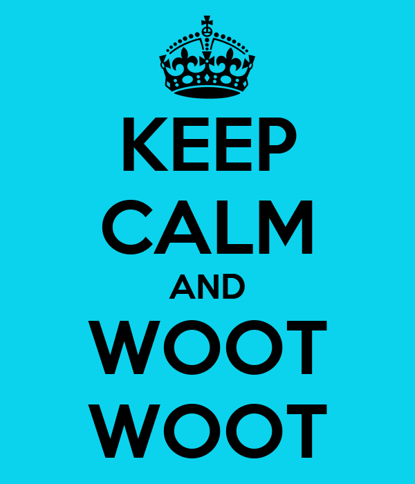 KEEP CALM AND WOOT WOOT