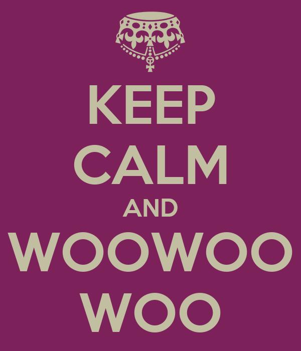 KEEP CALM AND WOOWOO WOO