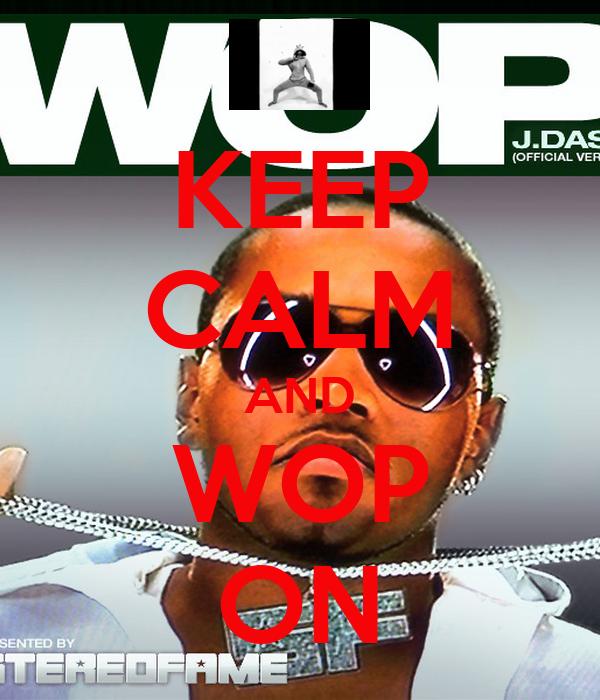 KEEP CALM AND WOP ON