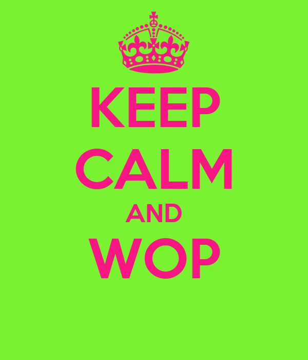 KEEP CALM AND WOP